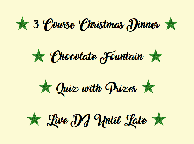 3 course christmas dinner, chocolate fountain, quiz with prizes and live dj until late